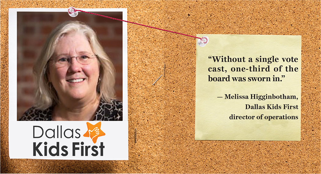 """Without a single vote cast, one-third of the board was sworn in."" — Melissa Higginbotham, Dallas Kids First director of operations"