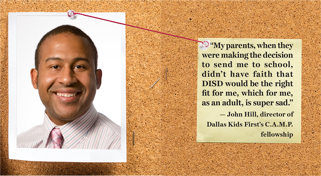 """My parents, when they were making the decision to send me to school, didn't have faith that DISD would be the right fit for me, which for me, as an adult, is super sad."" — John Hill, director of Dallas Kids First's C.A.M.P. fellowship"